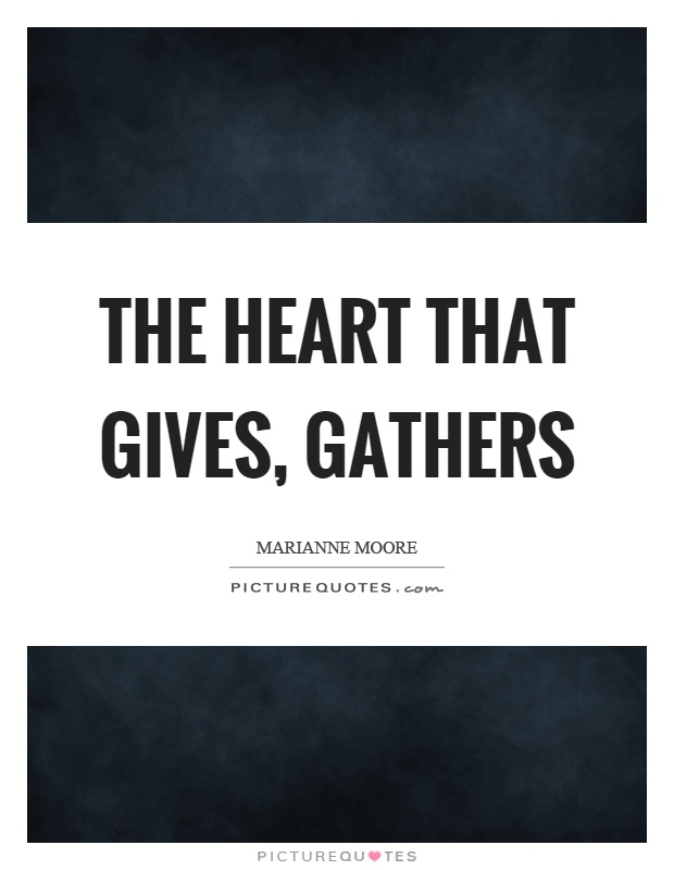 The heart that gives, gathers Picture Quote #1