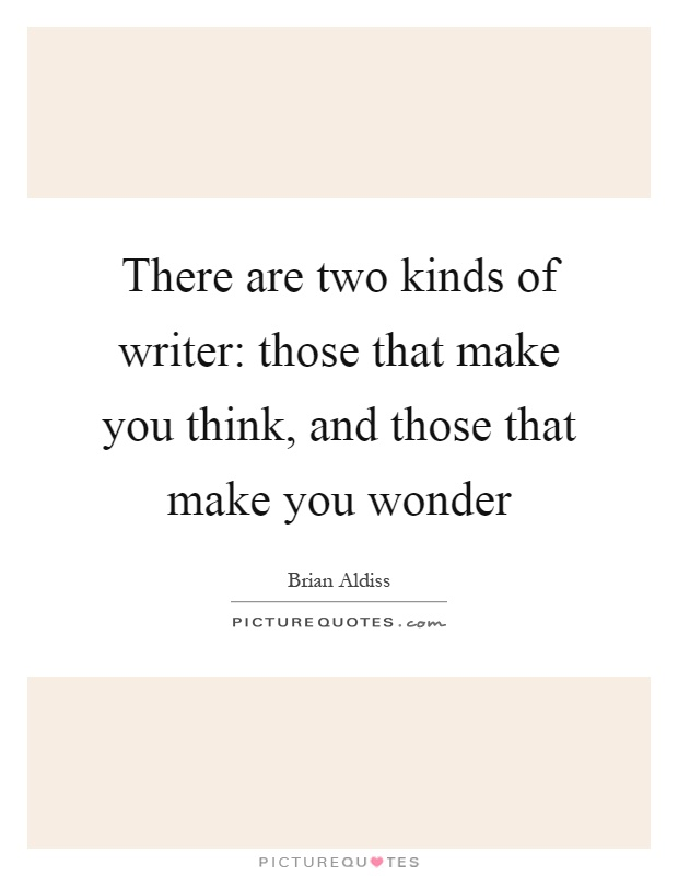 There are two kinds of writer: those that make you think, and those that make you wonder Picture Quote #1