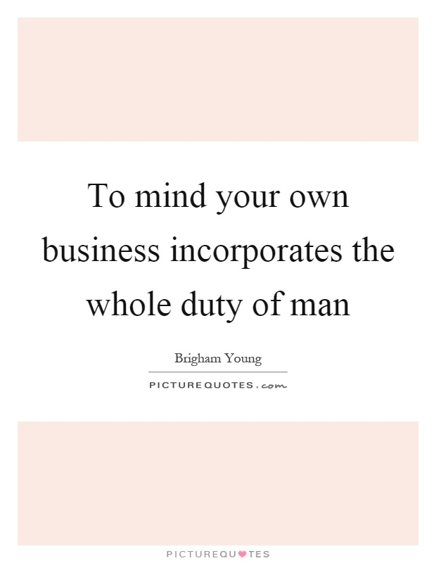 To mind your own business incorporates the whole duty of man Picture Quote #1