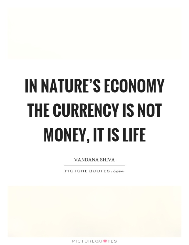 In nature's economy the currency is not money, it is life Picture Quote #1