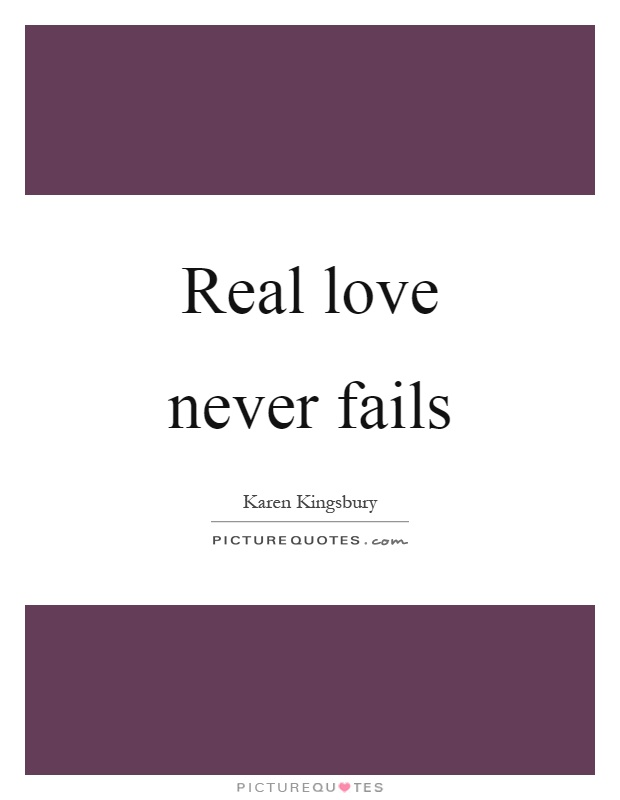 Good Real Love Never Fails Picture Quote #1 Good Ideas