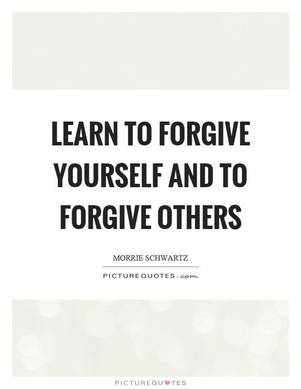 Learn To Forgive Yourself And To Forgive Others Picture Quotes