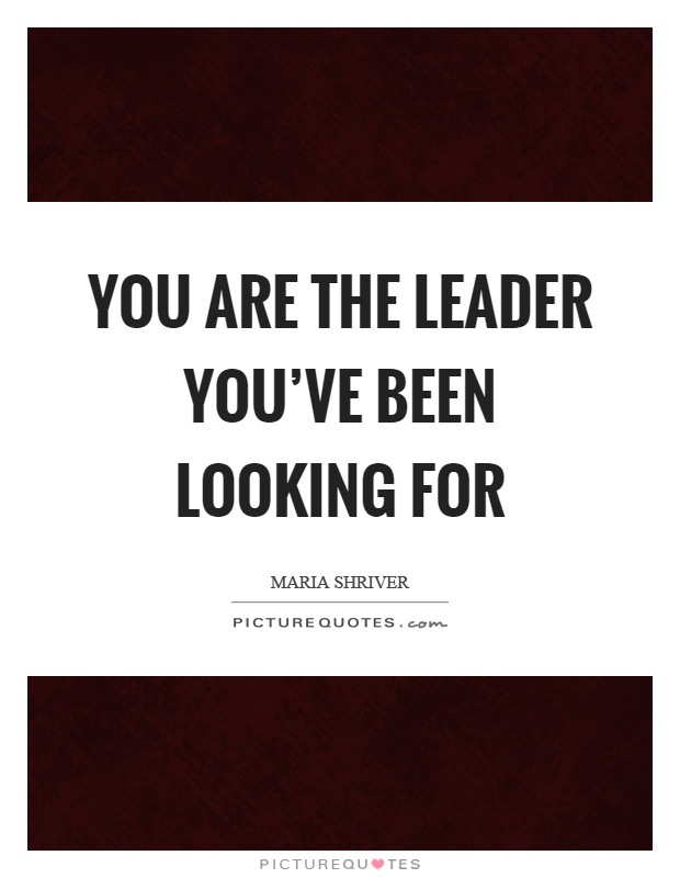 You are the leader you've been looking for Picture Quote #1