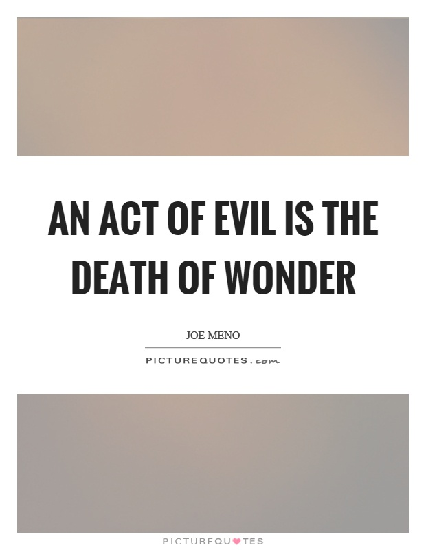 An act of evil is the death of wonder Picture Quote #1