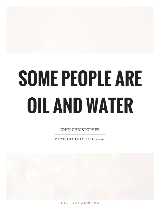 Some people are oil and water Picture Quote #1
