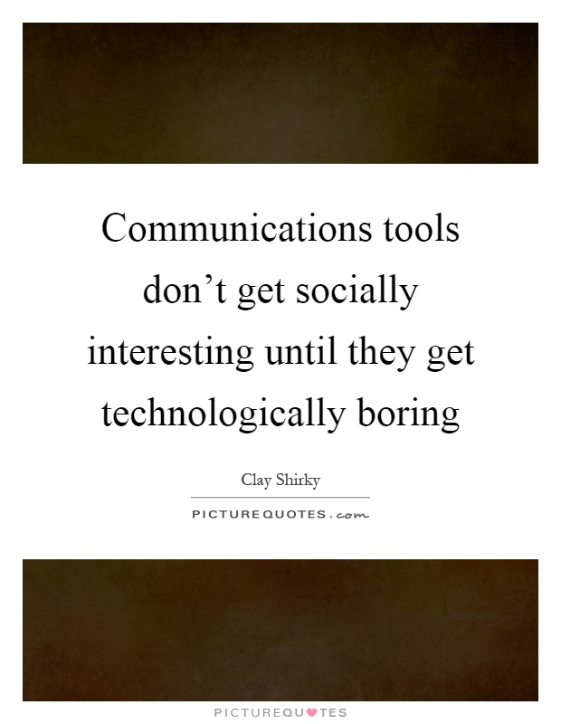 Communications tools don't get socially interesting until they get technologically boring Picture Quote #1