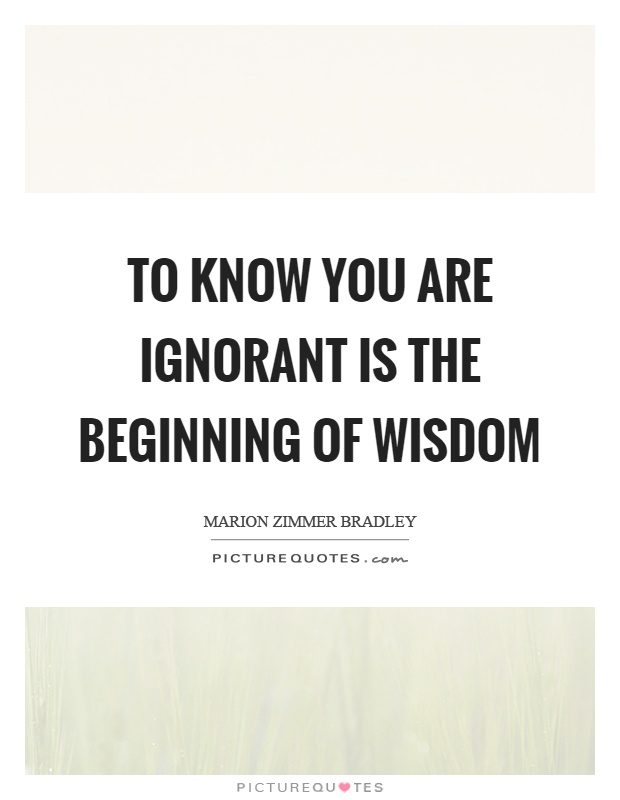 To know you are ignorant is the beginning of wisdom Picture Quote #1