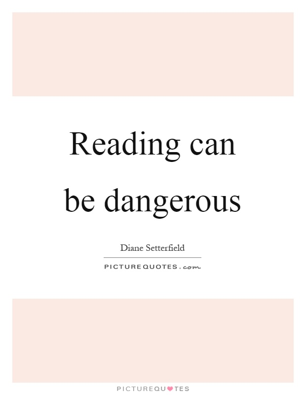 Reading can be dangerous Picture Quote #1
