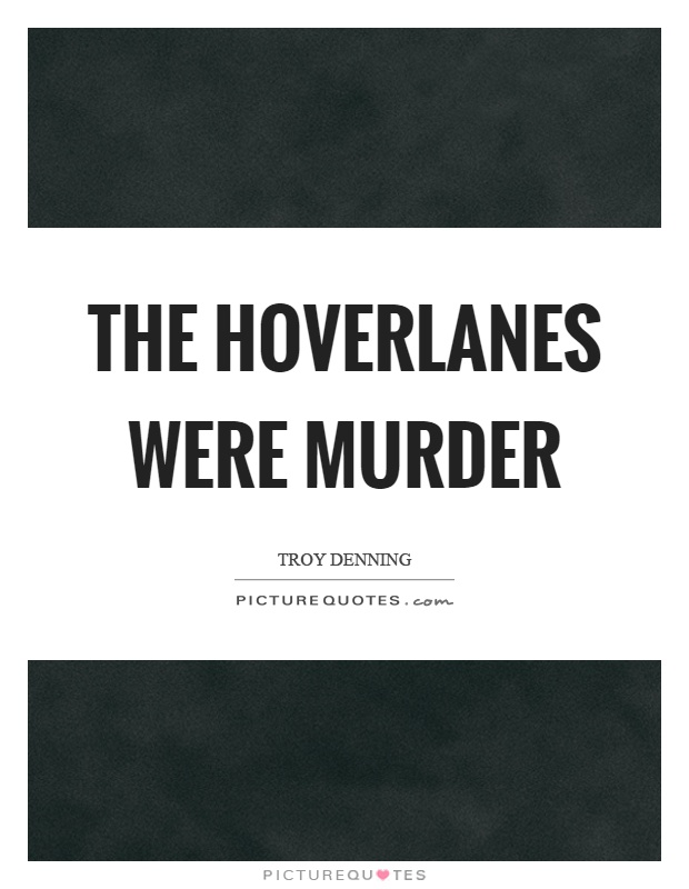 The hoverlanes were murder Picture Quote #1
