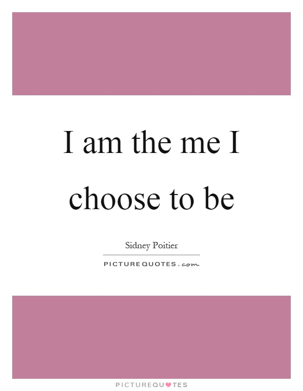 I am the me I choose to be Picture Quote #1