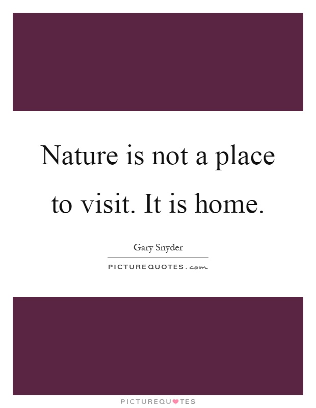 Nature is not a place to visit. It is home Picture Quote #1