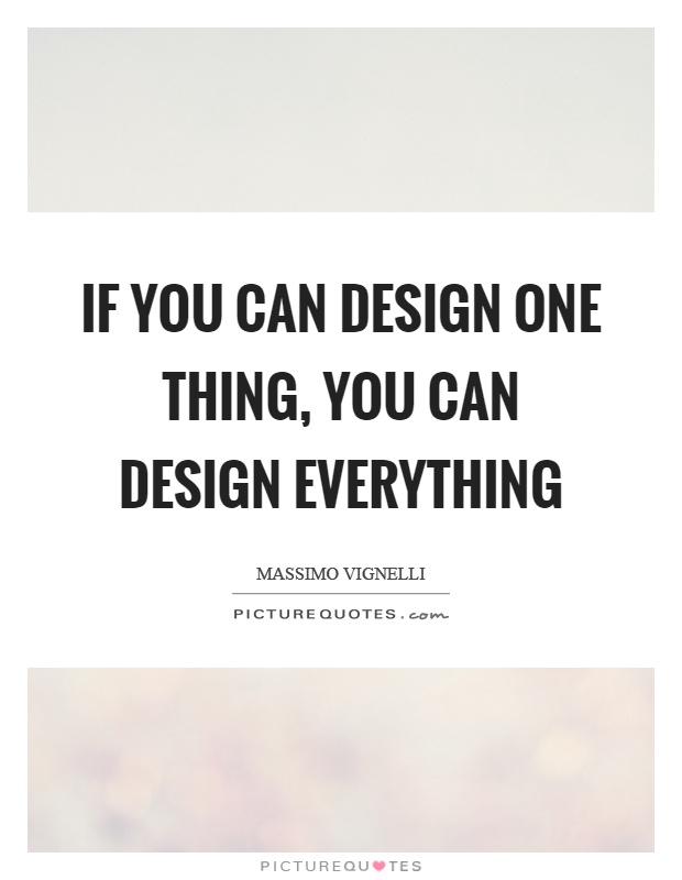 If you can design one thing, you can design everything Picture Quote #1