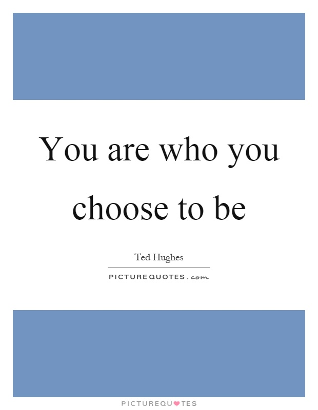 You are who you choose to be Picture Quote #1