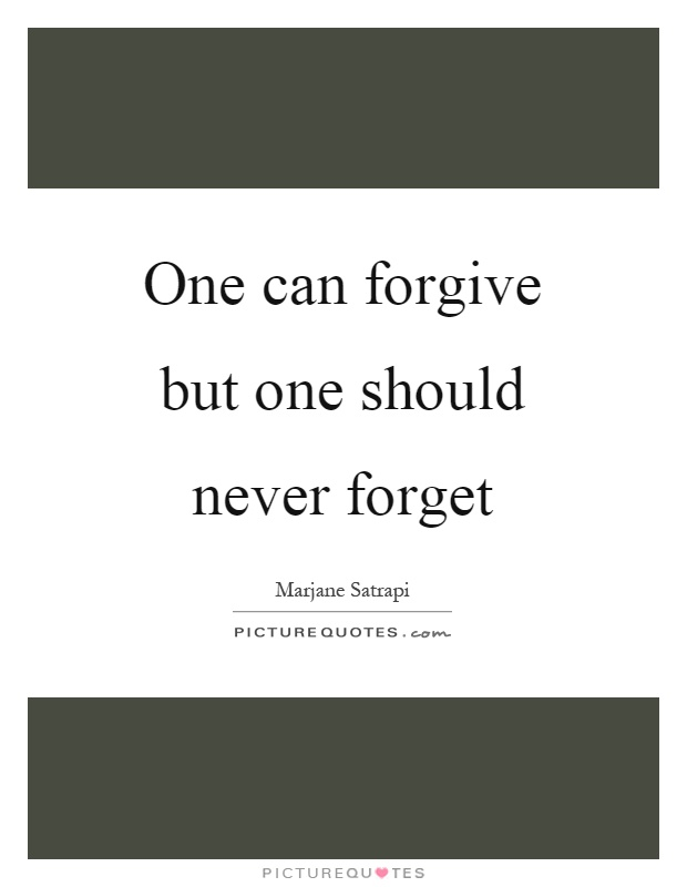 One can forgive but one should never forget Picture Quote #1