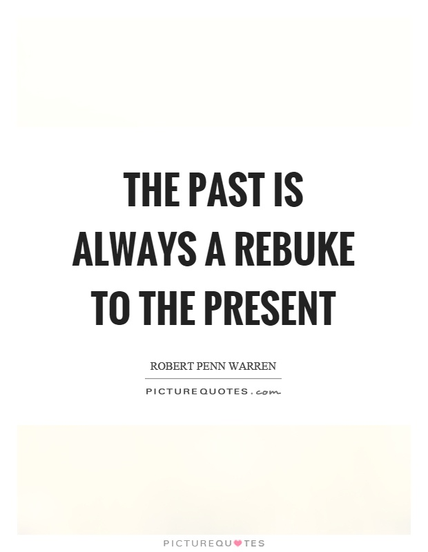 The past is always a rebuke to the present Picture Quote #1