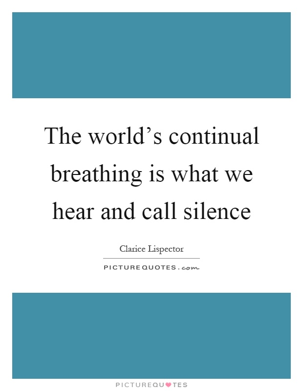 The world's continual breathing is what we hear and call silence Picture Quote #1