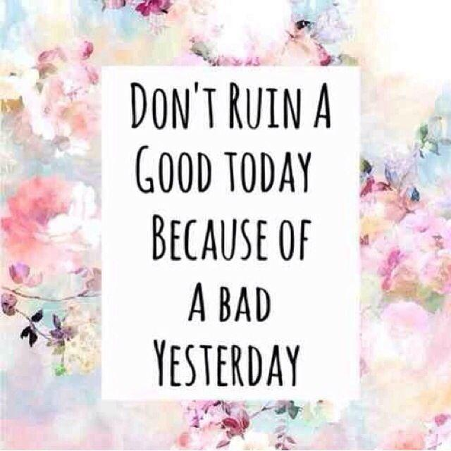 Don't ruin a good today because of a bad yesterday Picture Quote #1