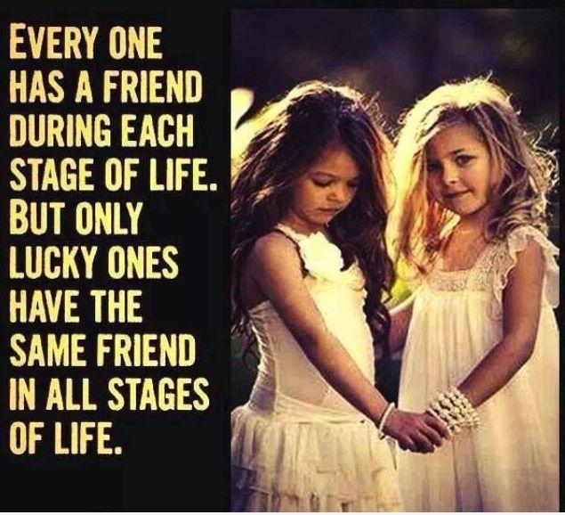 Everyone has a friend during each stage of life. But only lucky ones have the same friend in all stages of life Picture Quote #1