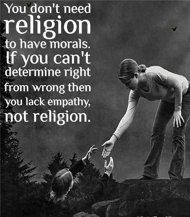 You don't need religion to have morals. If you can't determine right from wrong then you lack empathy, not religion Picture Quote #1