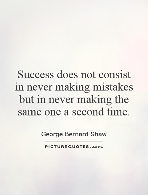 Success does not consist in never making mistakes but in never making the same one a second time Picture Quote #1