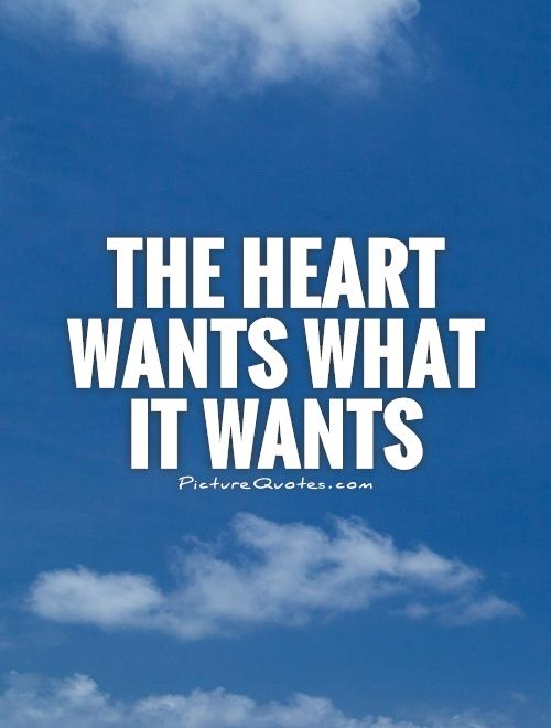 The Heart Wants What It Wants Picture Quotes