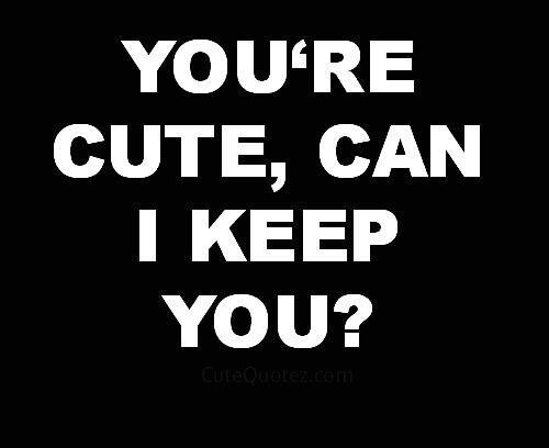 You're cute, can I keep you? Picture Quote #1