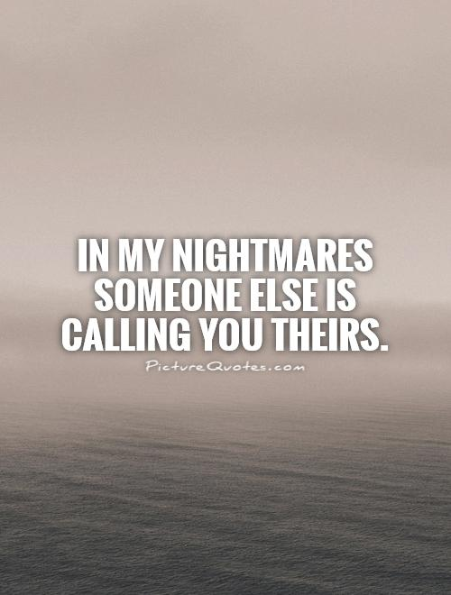 In my nightmares someone else is calling you theirs Picture Quote #1
