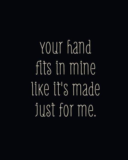Your hand fits in mine like it's made just for me Picture Quote #1
