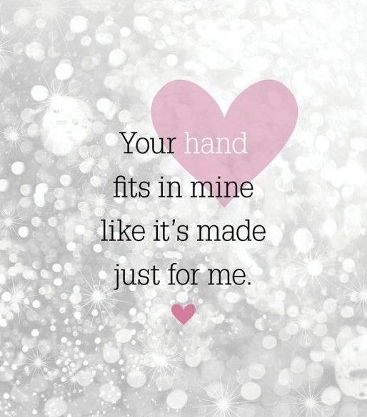 Your hand fits in mine like it's made just for me Picture Quote #2