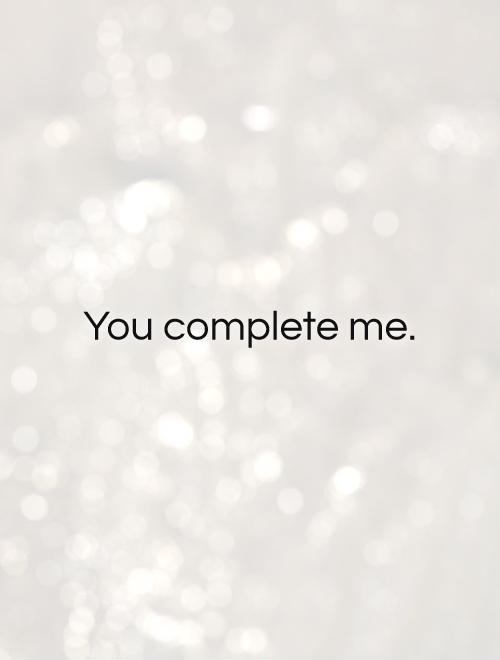 You complete me Picture Quote #1