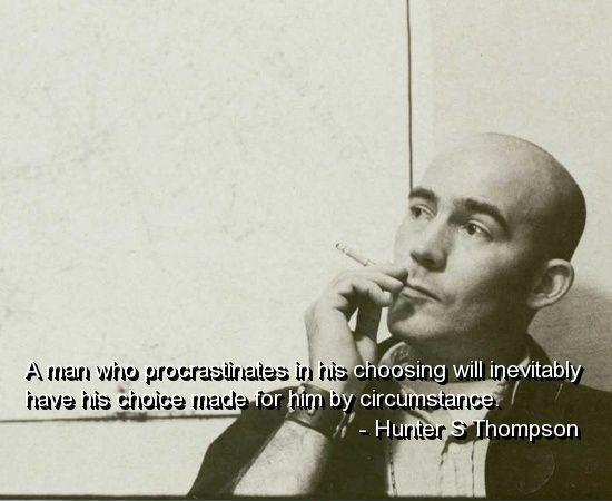 A man who procrastinates in his choosing will inevitably have his choice made for him by circumstance Picture Quote #1