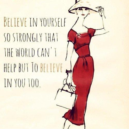 Believe in yourself so strongly that the world can't help but believe in you too Picture Quote #1