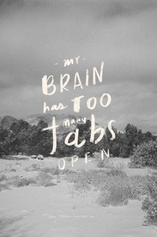 My brain has too many tabs open Picture Quote #1