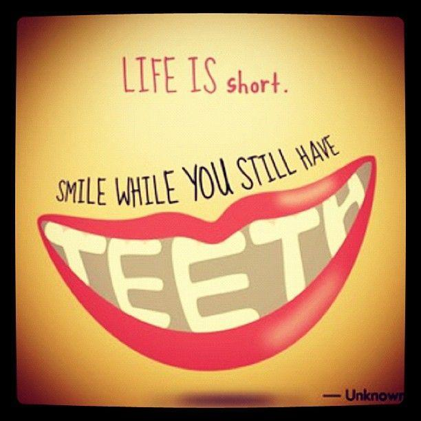 Life is short, smile while you still have teeth Picture Quote #1