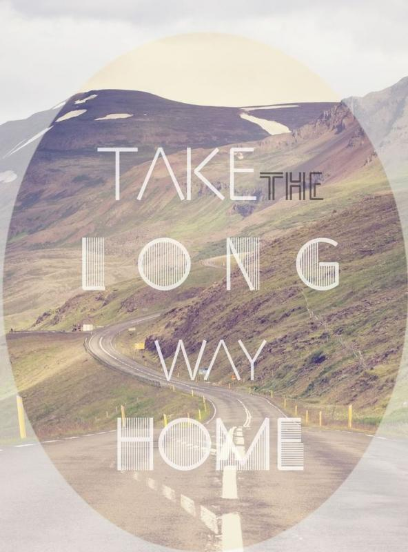 Take the long way home Picture Quote #1