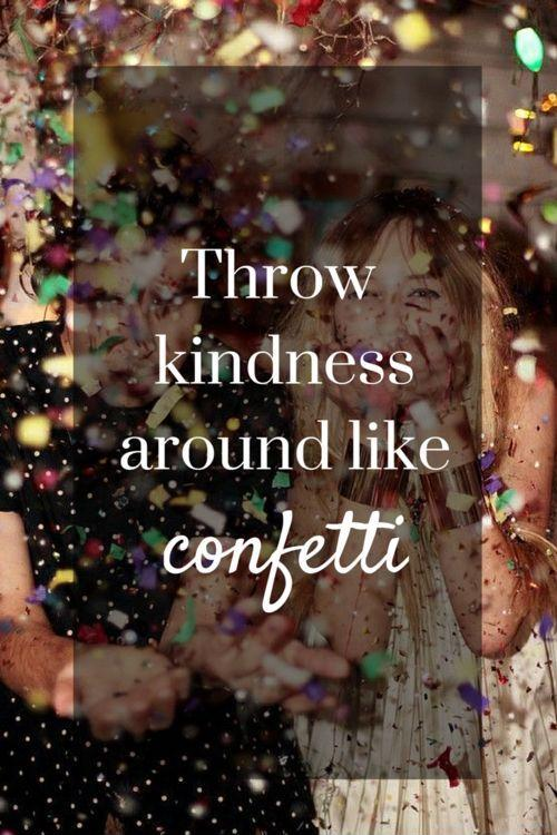 Throw kindness around like confetti Picture Quote #1