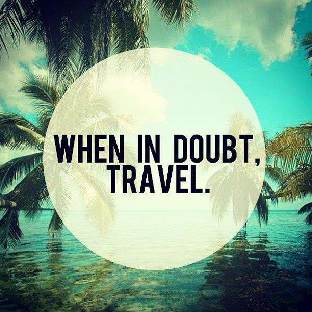 When in doubt, travel Picture Quote #1
