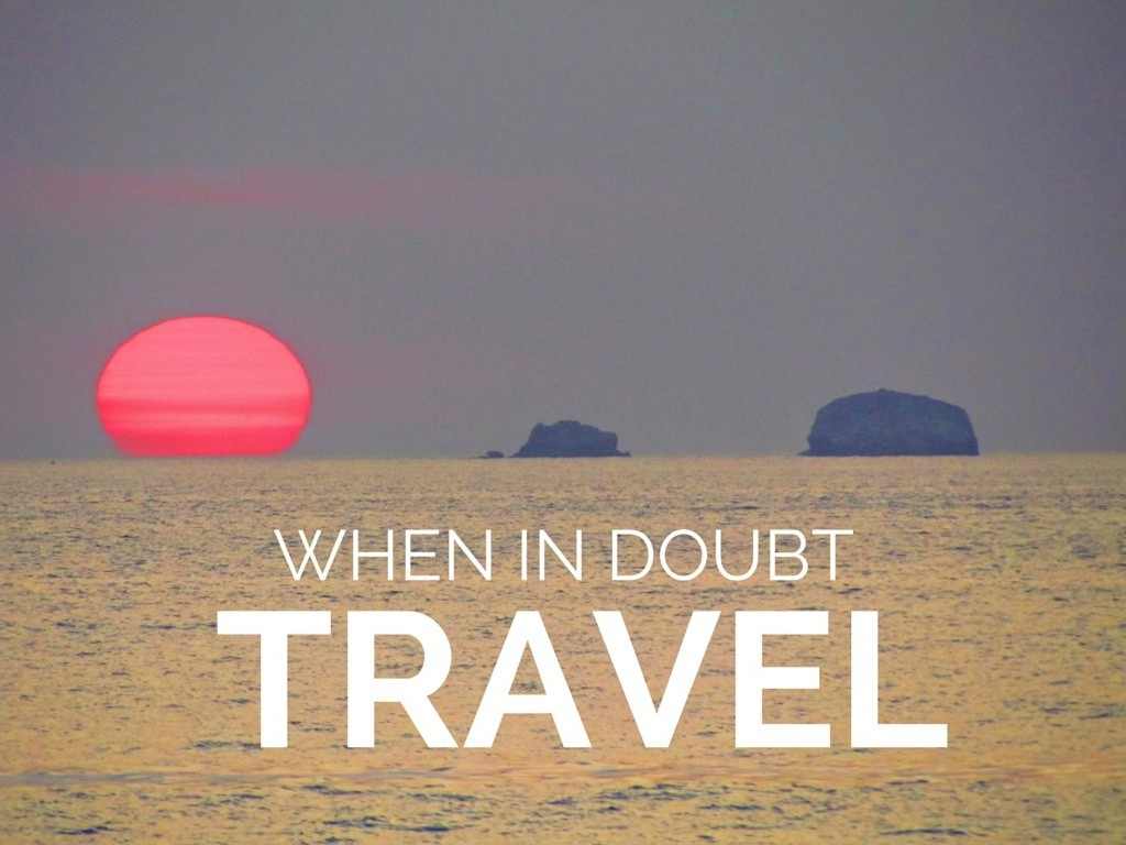 When in doubt, travel Picture Quote #2