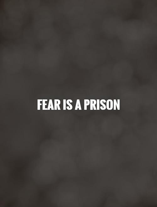 Fear is a prison Picture Quote #1