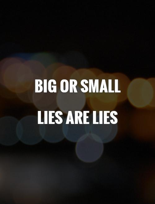 Big or small  Lies are lies Picture Quote #1