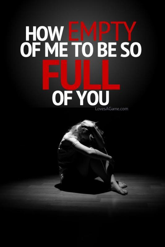 How empty of me to be so full of you Picture Quote #1