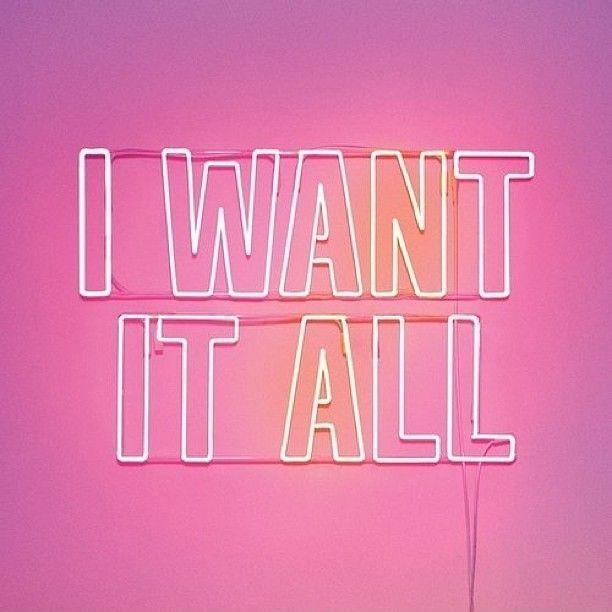 I want it all Picture Quote #1