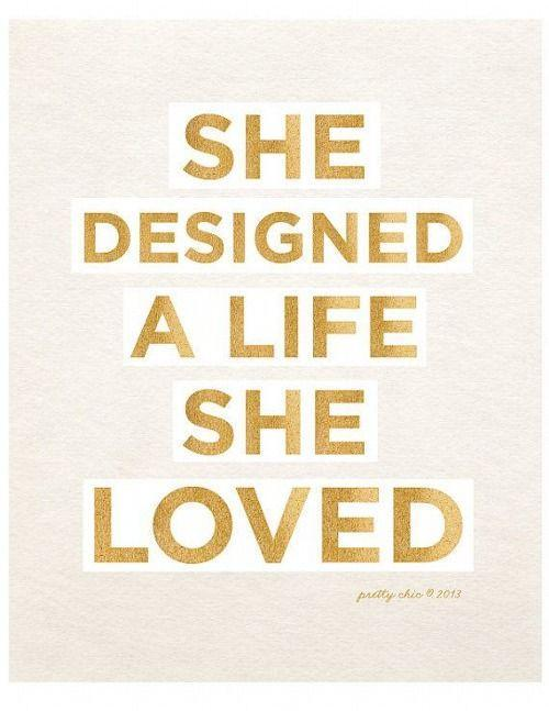 She designed a life she loved Picture Quote #1
