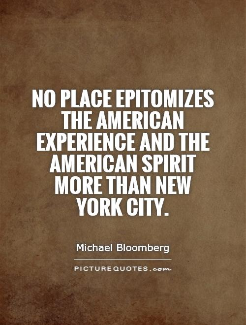 No place epitomizes the American experience and the American spirit more than New York City Picture Quote #1