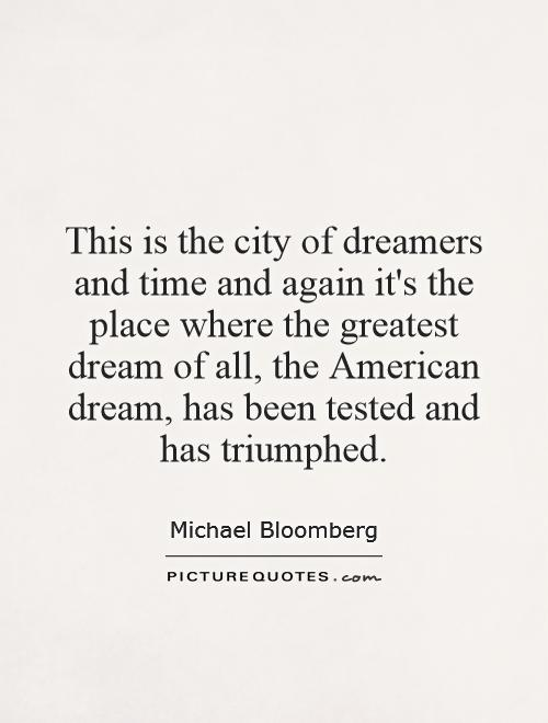 This is the city of dreamers and time and again it's the place where the greatest dream of all, the American dream, has been tested and has triumphed Picture Quote #1