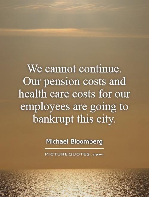 We cannot continue. Our pension costs and health care costs for our employees are going to bankrupt this city Picture Quote #1