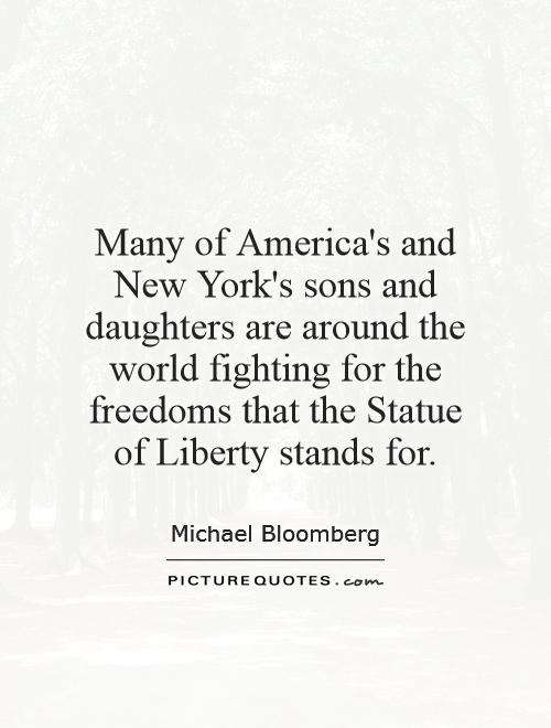 Many of America's and New York's sons and daughters are around the world fighting for the freedoms that the Statue of Liberty stands for Picture Quote #1