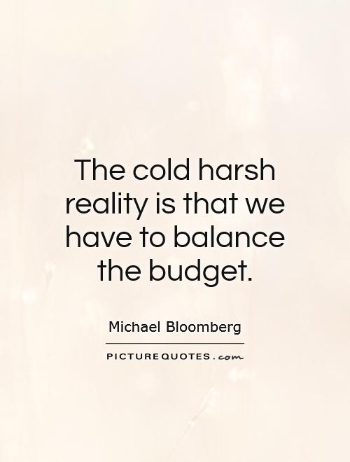 The cold harsh reality is that we have to balance the budget Picture Quote #1
