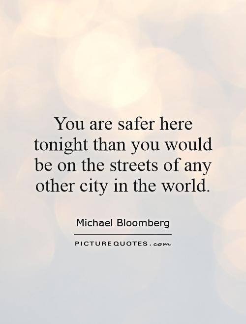 You are safer here tonight than you would be on the streets of any other city in the world Picture Quote #1
