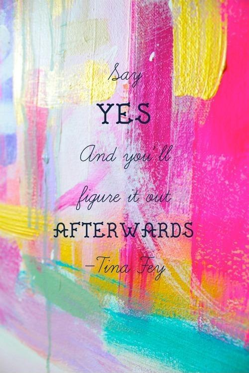 Say yes, and you'll figure it out afterwards Picture Quote #1